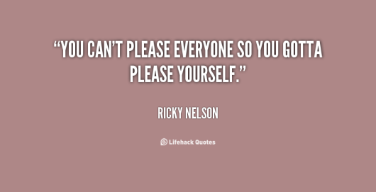 quote-Ricky-Nelson-you-cant-please-everyone-so-you-gotta-26660